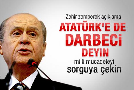 Bahçeli: Mustafa Kemal de darbeci yaftası yiyebilir