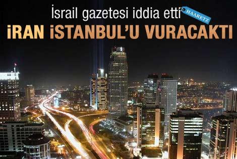 İran İsrail'i İstanbul'da vuracaktı