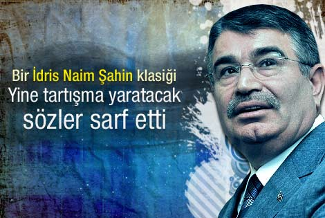 İdris Naim Şahin'den tartışma yaratacak sözler
