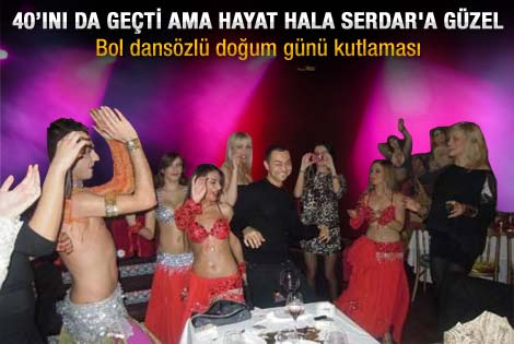 42'lik Serdar'ın bol dansözlü doğum günü kutlaması