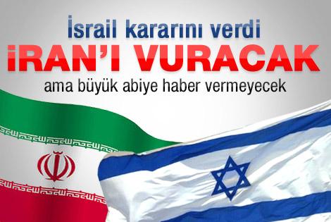 İsrail uyarmadan İran'ı vuracak
