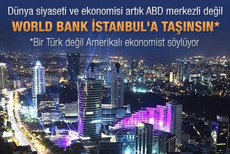 ABD'li ekonomist: Dünya Bankası'nı İstanbul'a taşıyın