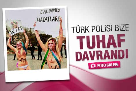 Femen kızları polisin tuhaf davranışlarını anlattı