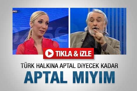 Türk halkına aptal diyecek kadar aptal mıyım