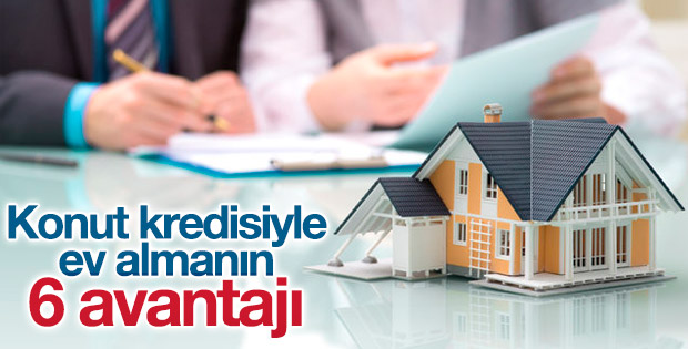 Konut kredisiyle ev almanın avantajları