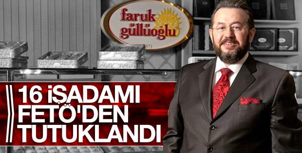 Aralarında Faruk Güllü'nün de bulunduğu 16 işadamı tutuklandı