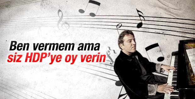 Fazıl Say: Ben vermem ama siz HDP'ye oy verin