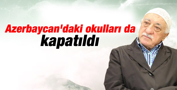 Fethullah Gülen'in Azerbaycan'daki kurumları kapatıldı