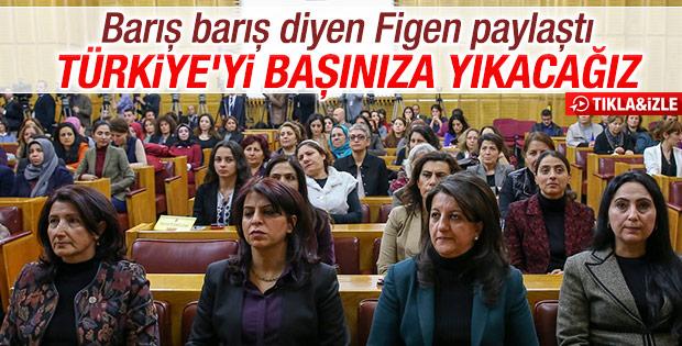 Figen Yüksekdağ paylaştı: Türkiye'yi başınıza yıkacağız