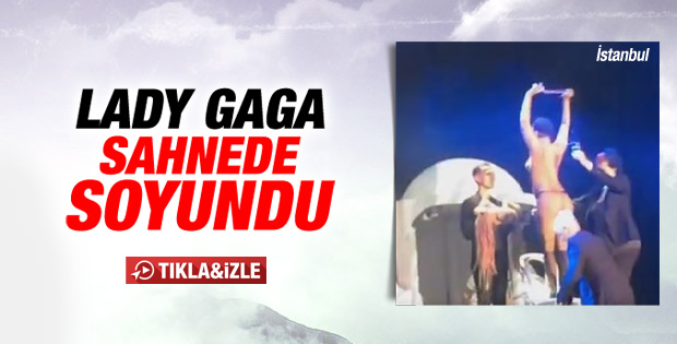 Lady Gaga İstanbul konserinde soyundu İZLE