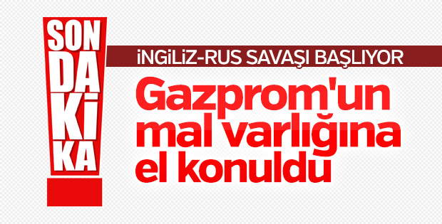 İngiltere Gazprom'un mal varlığına el koydu