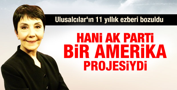 Gülay Göktürk: Hani AK Parti bir Amerika projesiydi