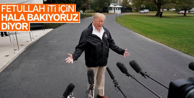 Trump: Fetullah Gülen'in iadesi gündemimizde yok