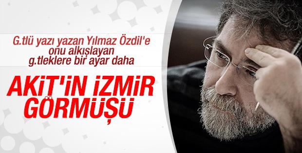 Ahmet Hakan: Siz Akit'in İzmir görmüşüsünüz