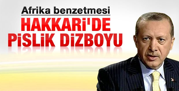 Erdoğan: Hakkari'de pislik dizboyu