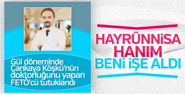 Abdullah Gül'ün tutuklanan doktoru ifade verdi