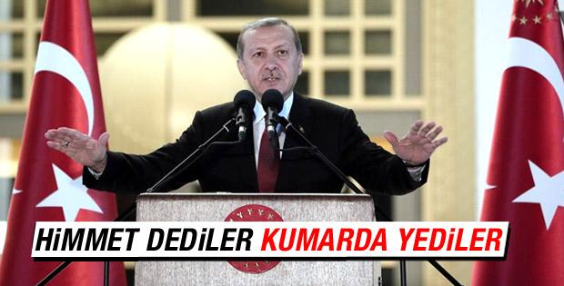 Erdoğan: Milletin parasıyla kumar oynadılar