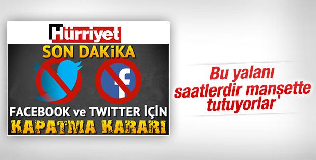 Hürriyet'in Twitter'a kapatma kararı yalanı