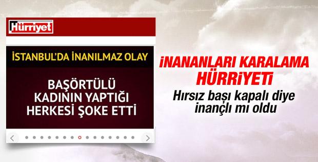Hürriyet'in başörtülü hırsız haberi