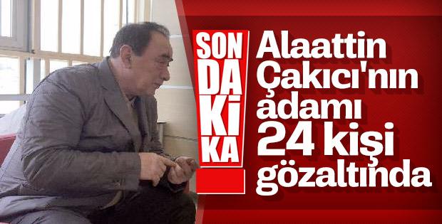 Alaattin Çakıcı ile irtibatlı olan 24 şüpheli gözaltında