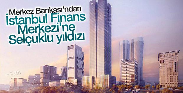 İstanbul Finans Merkezi'ne Selçuklu yıldızı