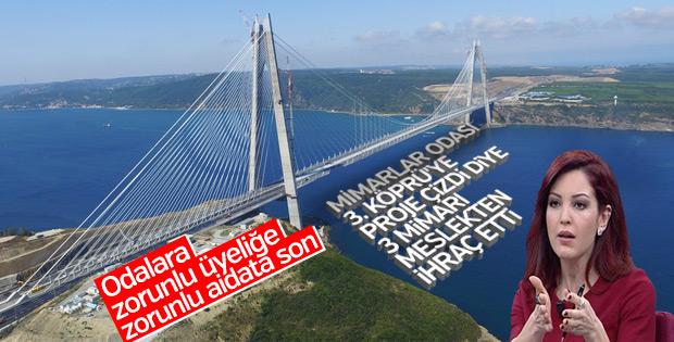3. Köprü'ye proje çizen 3 mimar meslekten men edildi