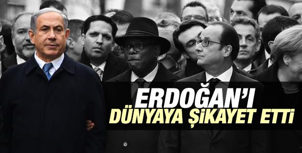 Netanyahu Erdoğan'ı dünyaya şikayet etti
