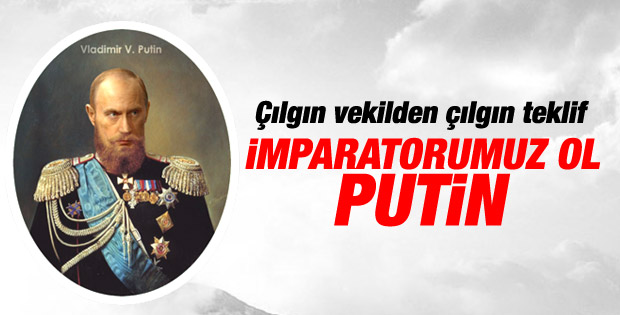 Rusya Lideri Putin'e imparatorluk teklifi