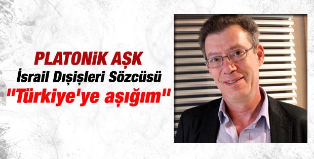 İsrail'in yeni sözcüsü: Türkiye aşığıyım