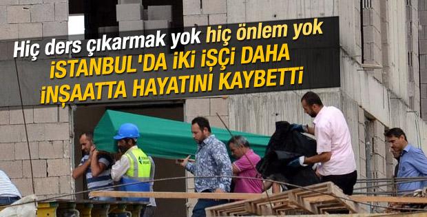 İstanbul'da iki inşaat işçisi hayatını kaybetti