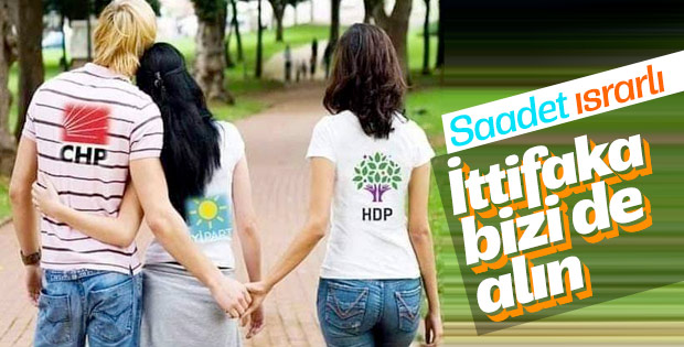 Saadet Partisi, CHP-İP-HDP ittifakına katılmak istiyor