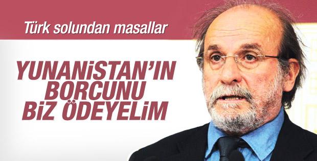 Ertuğrul Kürkçü: Yunanistan'ın borcunu Türkiye ödesin