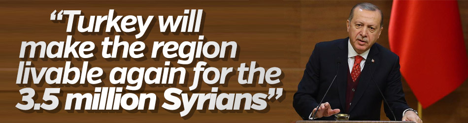 'Turkey will make the region livable again for the 3.5 million Syrians'