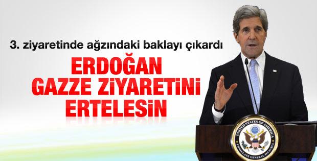 John Kerry: Erdoğan Gazze ziyaretini ertelesin