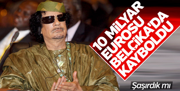 Kaddafi'nin 10 milyar eurosu kayıp