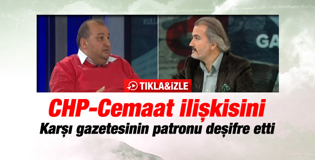 Karşı gazetesinin eski patronu CHP-Cemaat ilişkisini anlattı
