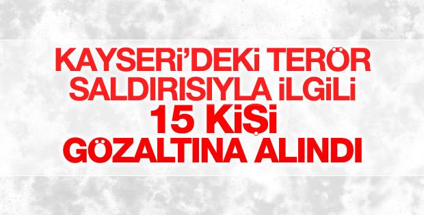 Kayseri'deki terör saldırısında gözaltı sayısı 15'e çıktı