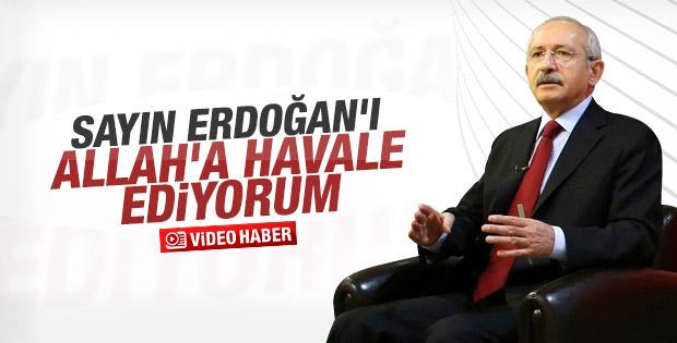 Kemal Kılıçdaroğlu Erdoğan'ı Allah'a havale etti