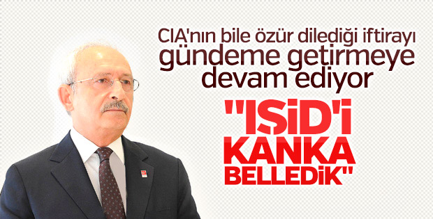 Kemal Kılıçdaroğlu: IŞİD'i kanka belledik