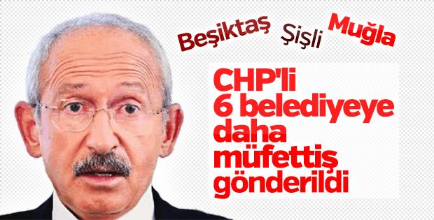 6 CHP'li belediyeye müfettiş gönderildi