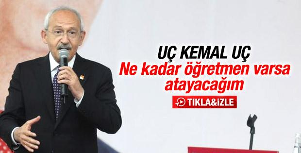 Kılıçdaroğlu: Bütün öğretmenleri atayacağım