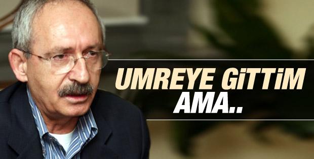 Kemal Kılıçdaroğlu: Umreye de gittim