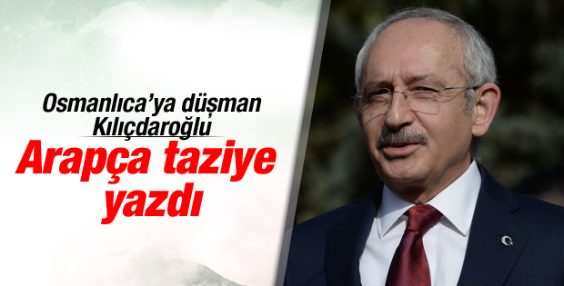 Kılıçdaroğlu'ndan Kral Abdullah için Arapça taziye mektubu