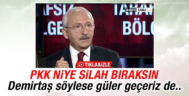 Kılıçdaroğlu: PKK silah bırakmaz