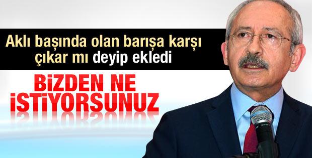 Kılıçdaroğlu: CHP'den ne istiyorsunuz