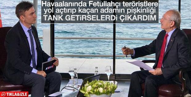 Kılıçdaroğlu: 15 Temmuz gecesi havaalanında tank yoktu