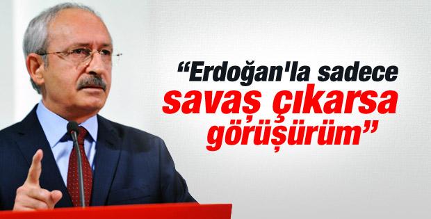 Kılıçdaroğlu: Savaş dışında Erdoğan'la görüşmeyiz