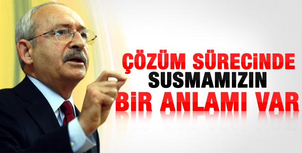 Kılıçdaroğlu: Susmamızın da bir anlamı var