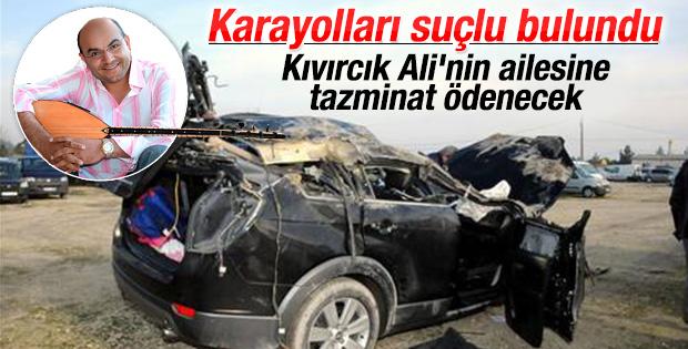 Kıvırcık Ali'nin ölümünden Karayolları sorumlu bulundu