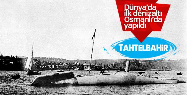 Dünyanın ilk denizaltısı: Tahtelbahir